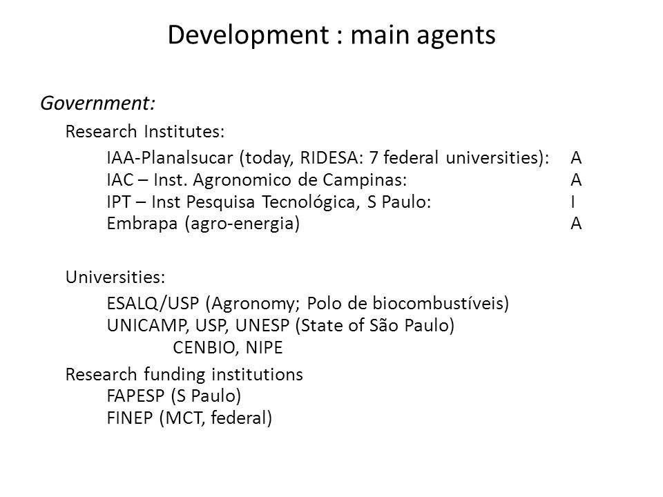 Development : main agents Government: Research Institutes: IAA-Planalsucar (today, RIDESA: 7 federal universities): A IAC – Inst.