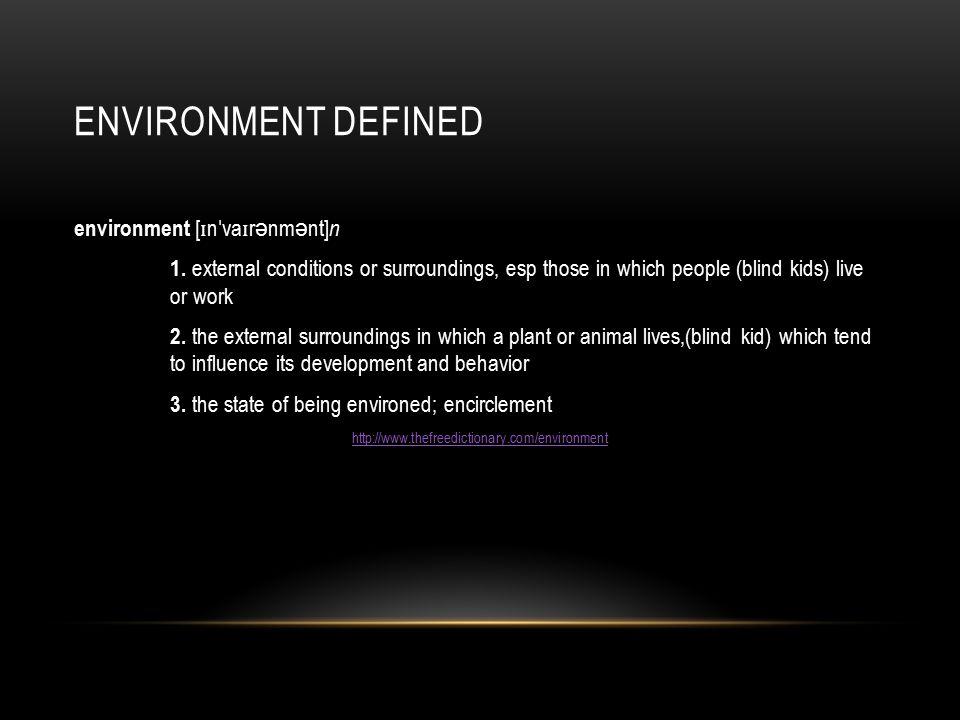 ENVIRONMENT DEFINED environment [ ɪ n ˈ va ɪ r ə nm ə nt] n 1.