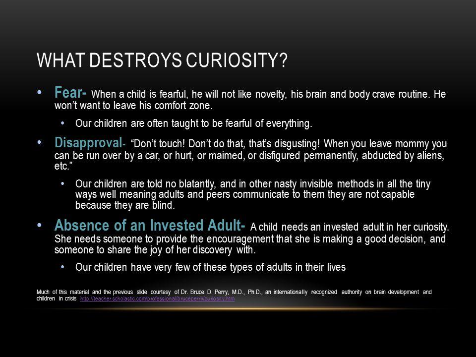 WHAT DESTROYS CURIOSITY.