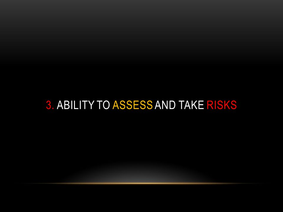 3. ABILITY TO ASSESS AND TAKE RISKS