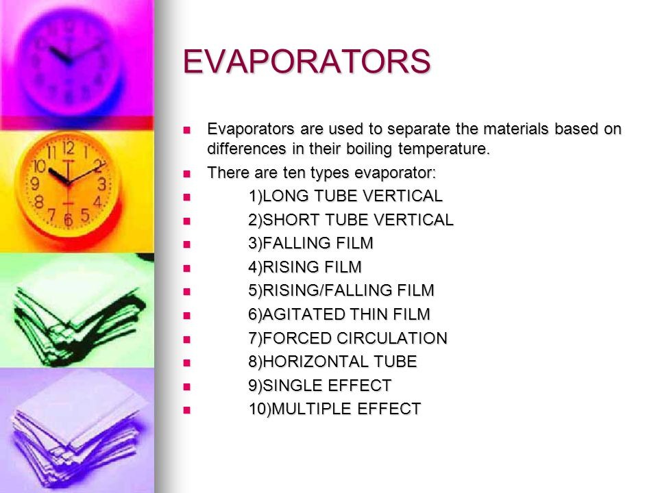 EVAPORATORS Evaporators are used to separate the materials based on differences in their boiling temperature.