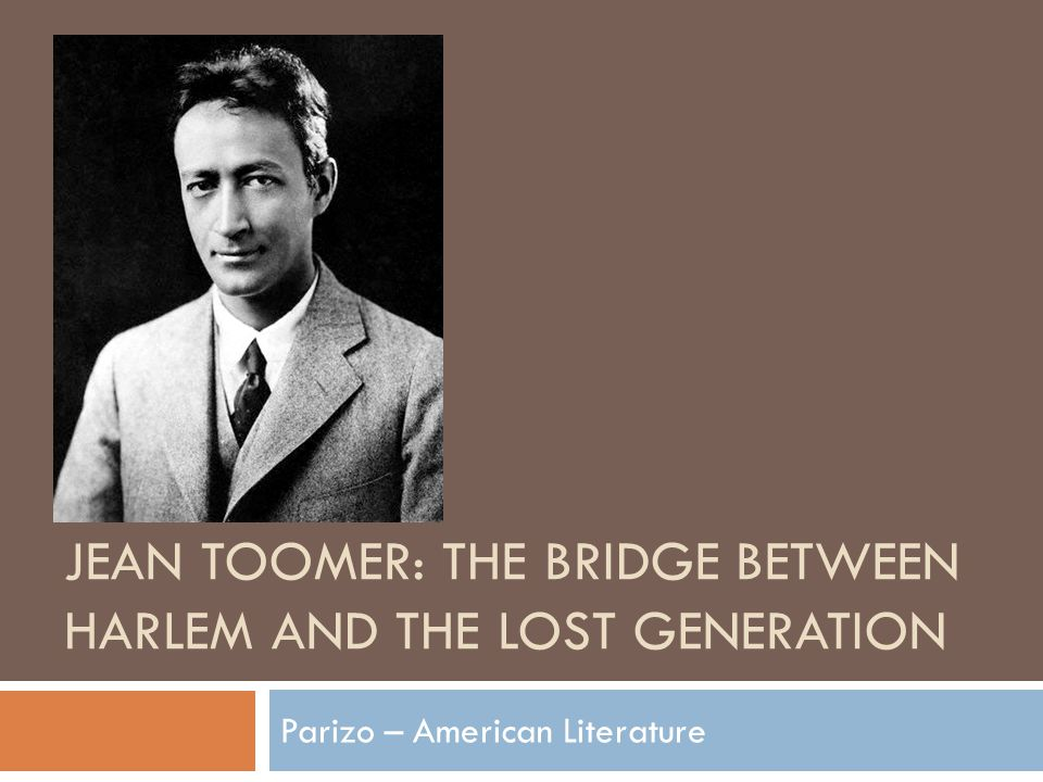 JEAN TOOMER: THE BRIDGE BETWEEN HARLEM AND THE LOST GENERATION Parizo – American Literature