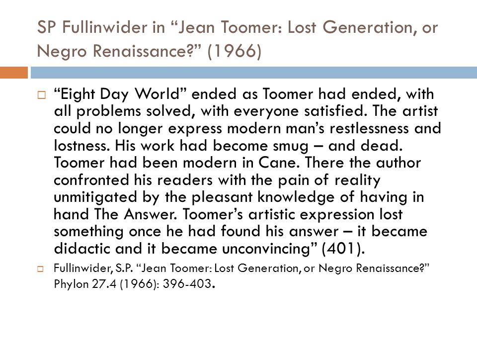 "SP Fullinwider in ""Jean Toomer: Lost Generation, or Negro Renaissance?"" (1966)  ""Eight Day World"" ended as Toomer had ended, with all problems solved"