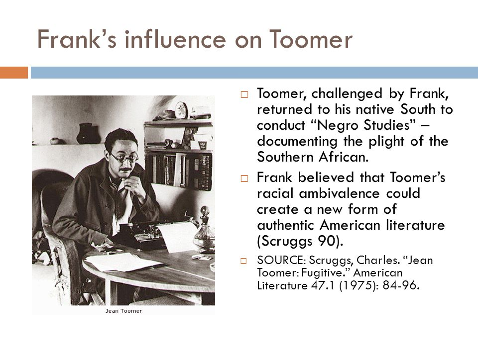 Toomer on the Southern African-Americanism  [The Southern Negro's] dream is a soft face that fits uncertainly upon it (the head of America)… God, if I could develop that in words (Toomer 83).