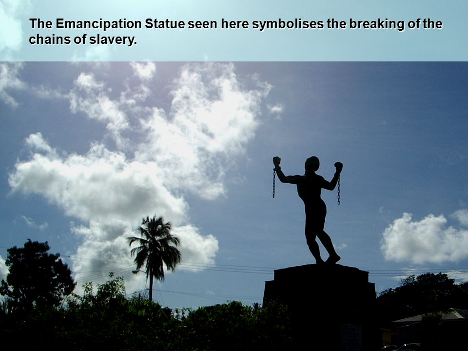 The Emancipation Statue seen here symbolises the breaking of the chains of slavery.