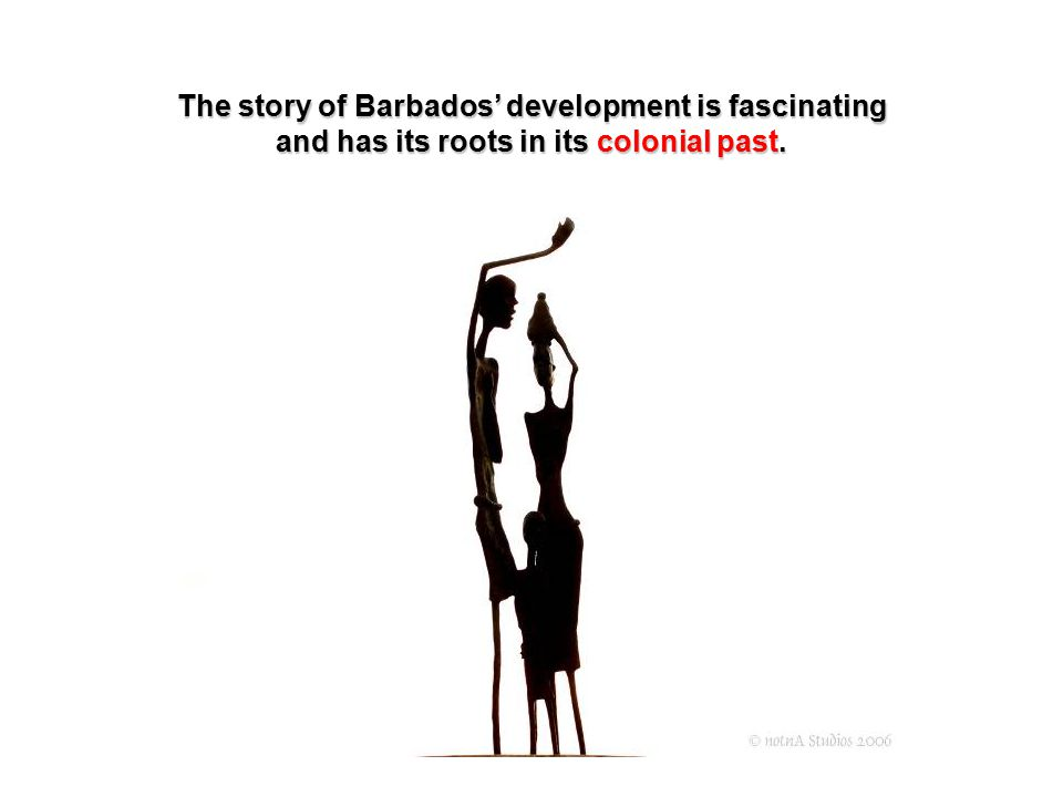 The story of Barbados' development is fascinating and has its roots in its colonial past.