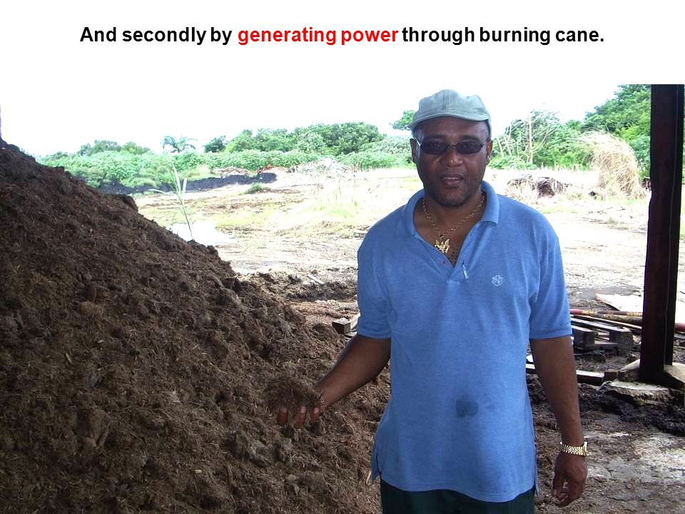 And secondly by generating power through burning cane.