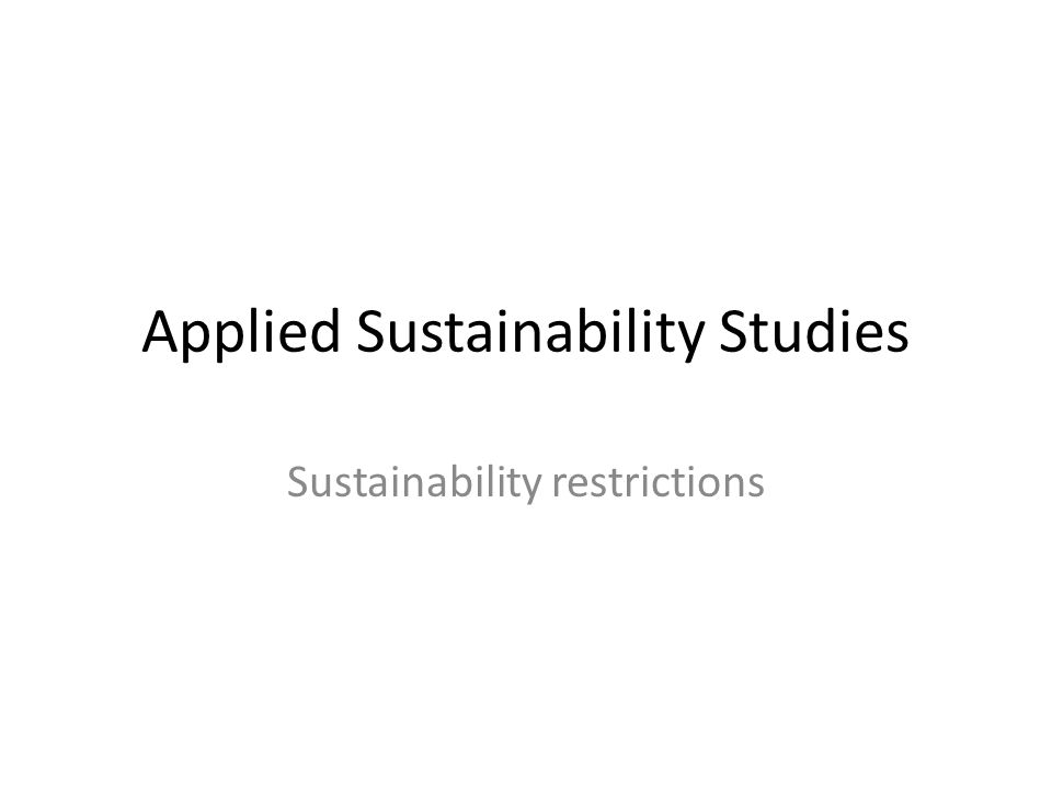 Applied Sustainability Studies Sustainability restrictions