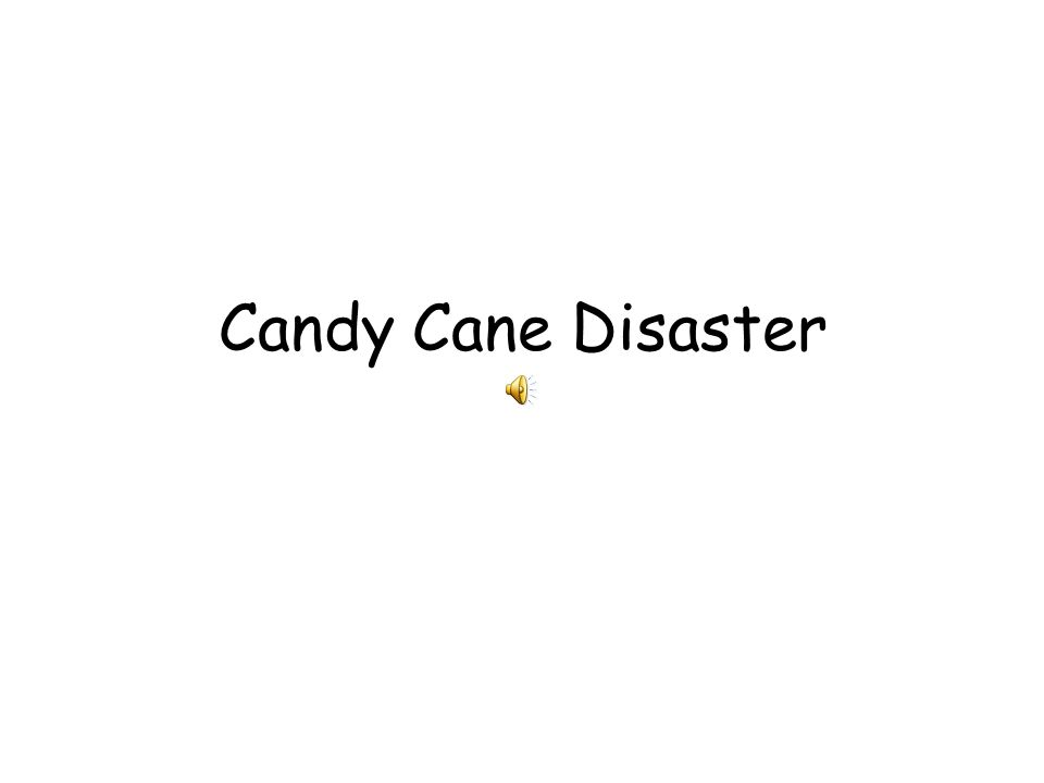 Candy Cane Disaster