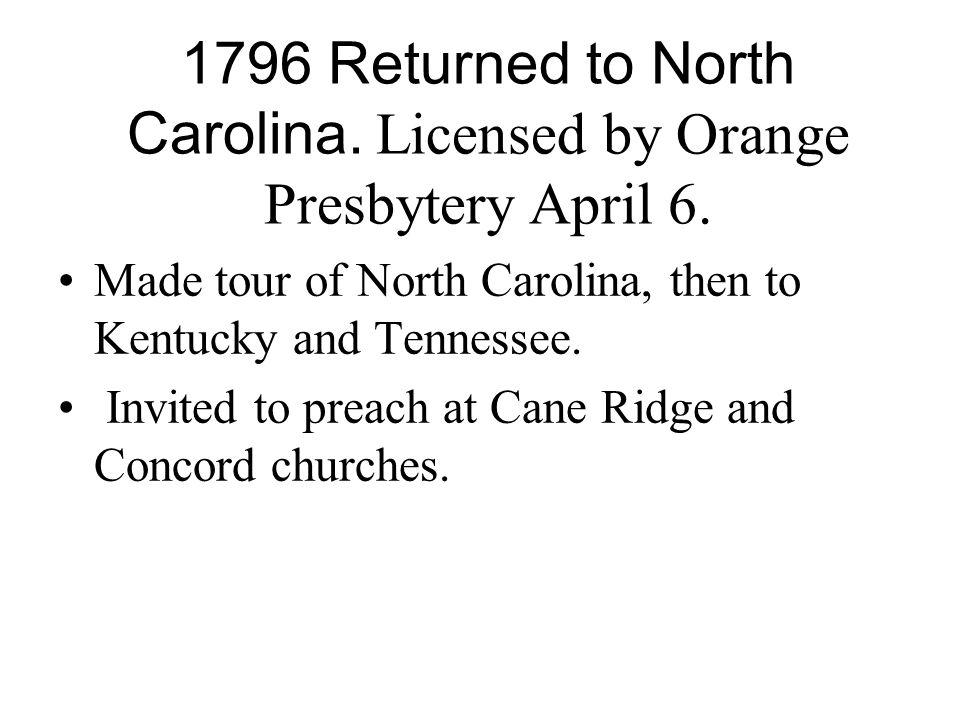 1796 Returned to North Carolina. Licensed by Orange Presbytery April 6.