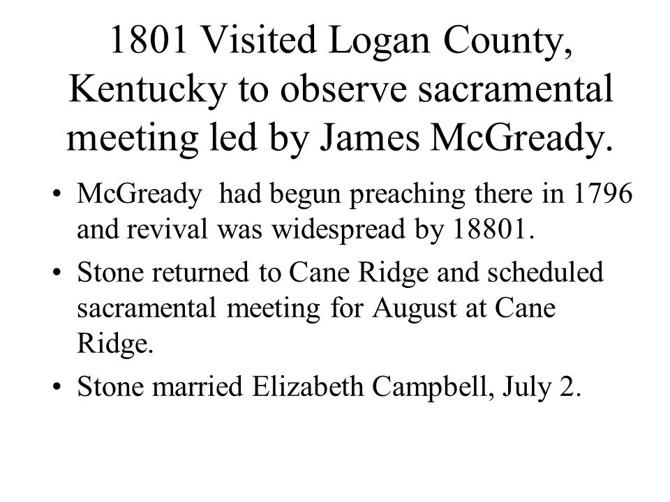 1801 Visited Logan County, Kentucky to observe sacramental meeting led by James McGready.