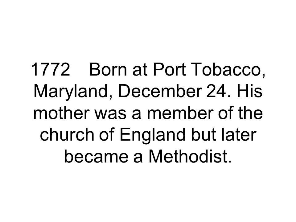 1772Born at Port Tobacco, Maryland, December 24.