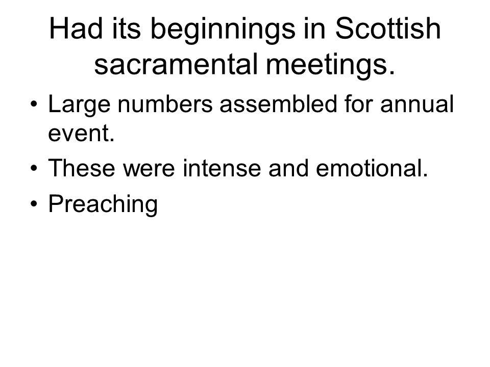 Had its beginnings in Scottish sacramental meetings.
