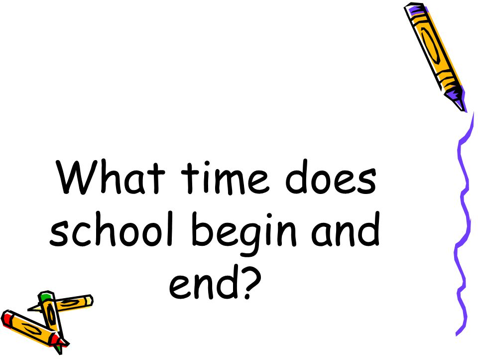 What time does school begin and end?