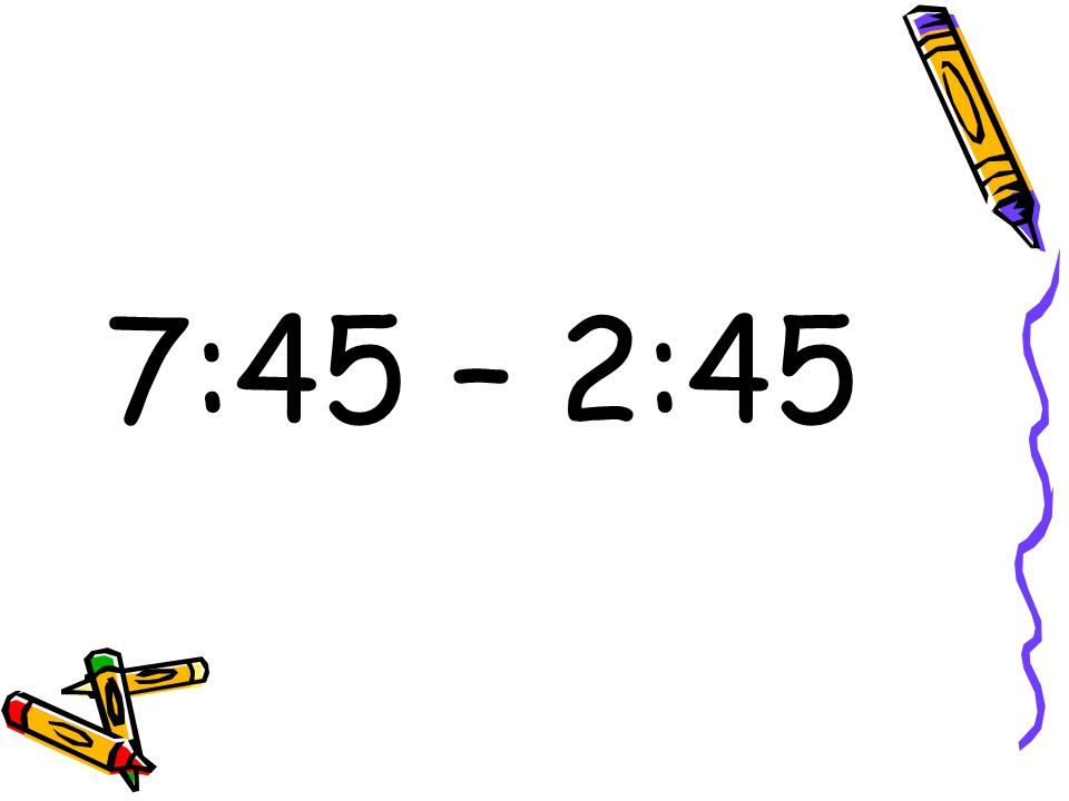 7:45 – 2:45