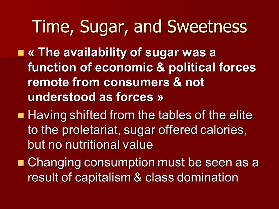 Time, Sugar, and Sweetness « The availability of sugar was a function of economic & political forces remote from consumers & not understood as forces