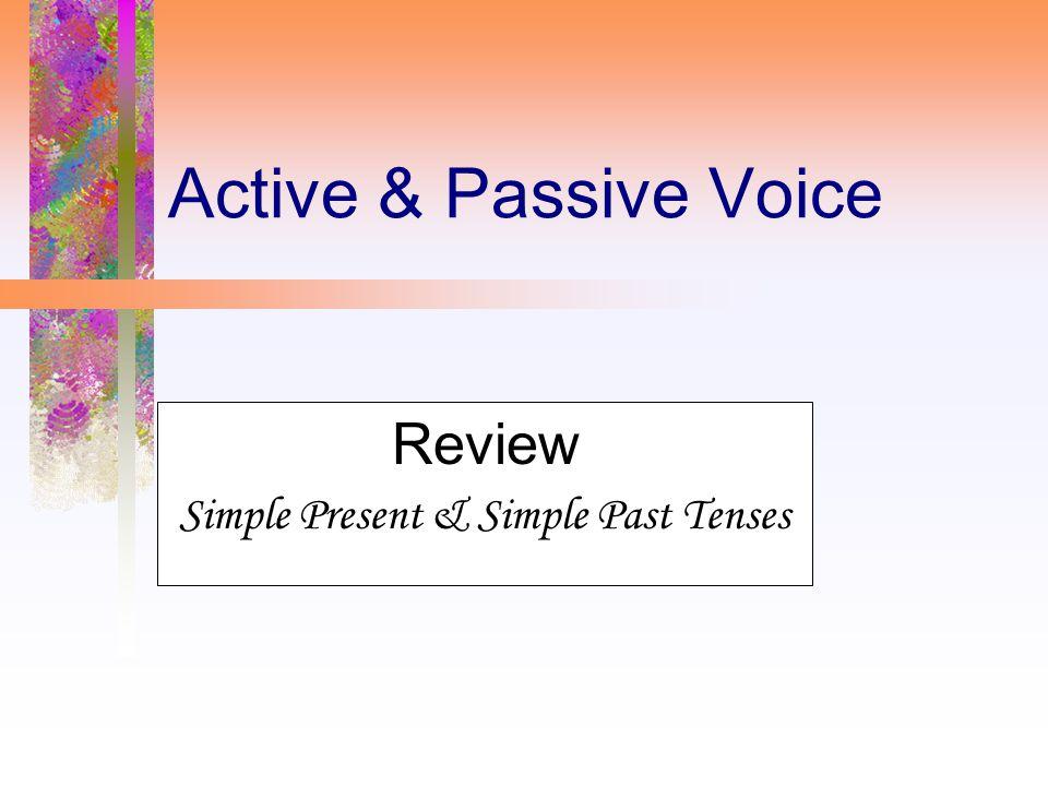 Active & Passive Voice Review Simple Present & Simple Past Tenses