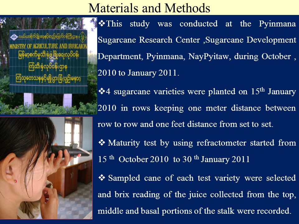 Materials and Methods  This study was conducted at the Pyinmana Sugarcane Research Center,Sugarcane Development Department, Pyinmana, NayPyitaw, during October, 2010 to January 2011.
