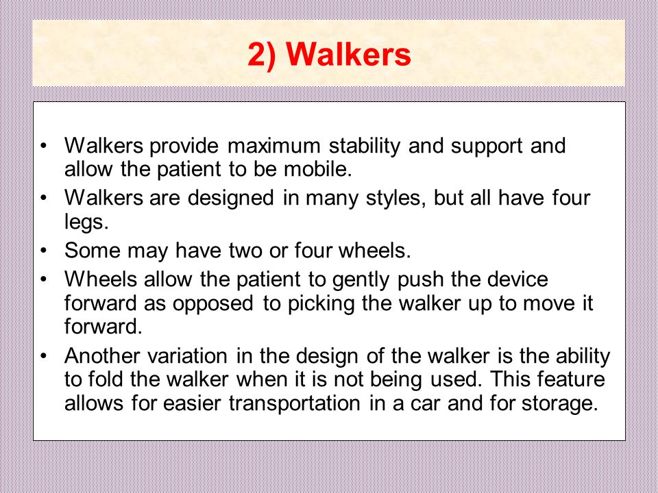 Disadvantages of using walkers:  Walkers are cumbersome and difficult to store and transport.