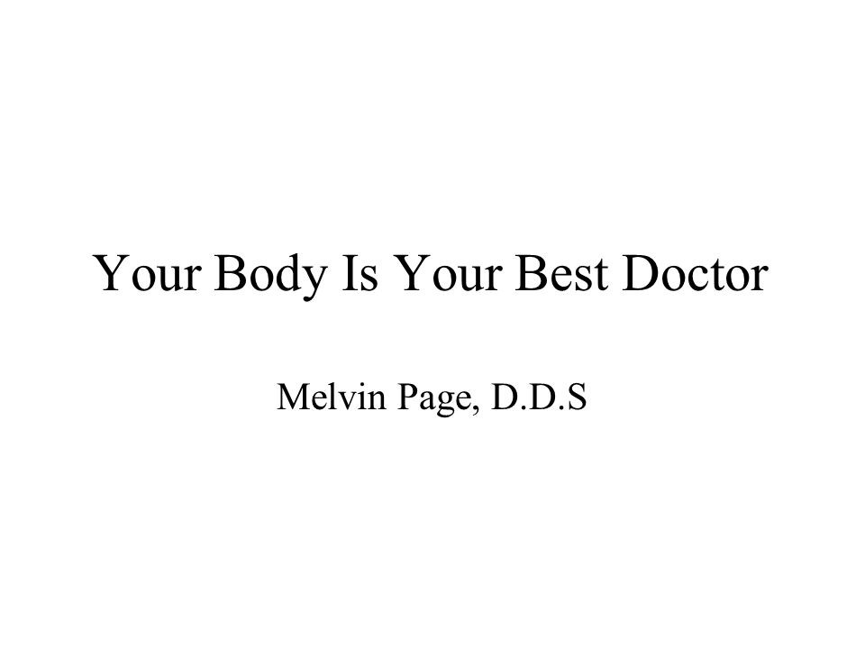 Your Body Is Your Best Doctor Melvin Page, D.D.S
