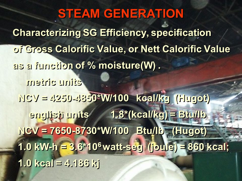 STEAM GENERATION Characterizing SG Efficiency, specification of Gross Calorific Value, or Nett Calorific Value as a function of % moisture(W).