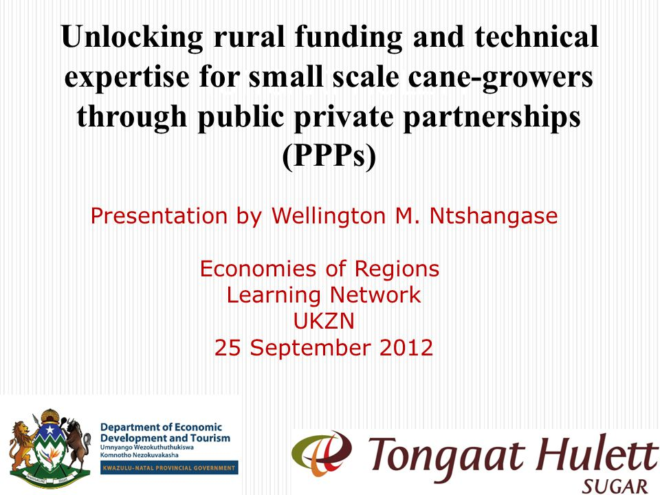 TONGAAT HULETT Unlocking rural funding for small scale cane-growers through public private partnerships (PPPs)