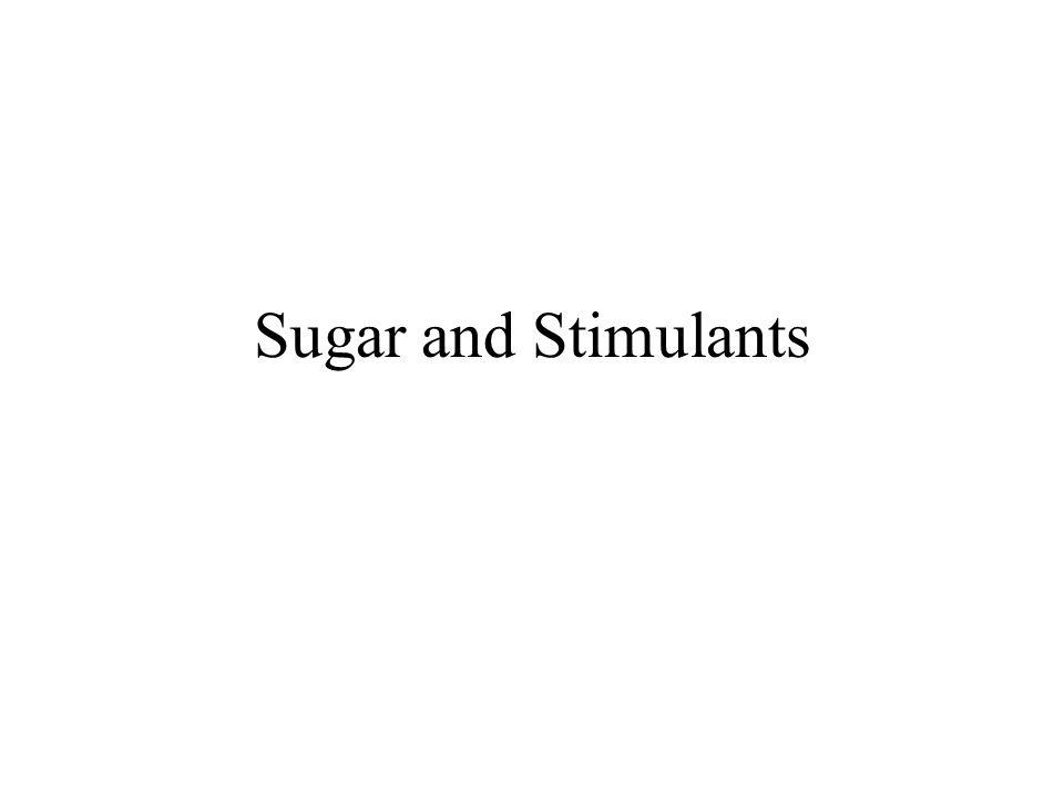 Sugar and Stimulants
