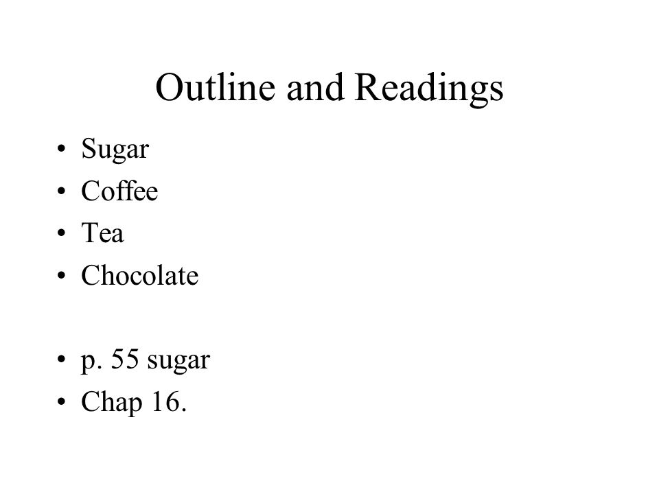 Outline and Readings Sugar Coffee Tea Chocolate p. 55 sugar Chap 16.