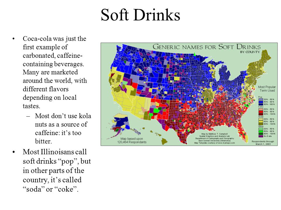 Soft Drinks Coca-cola was just the first example of carbonated, caffeine- containing beverages. Many are marketed around the world, with different fla
