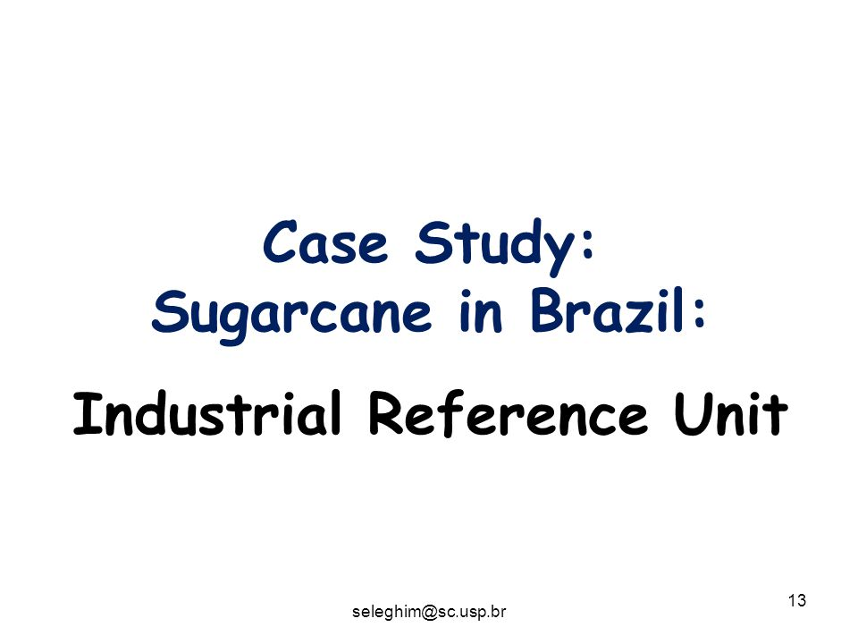 13 Case Study: Sugarcane in Brazil: Industrial Reference Unit seleghim@sc.usp.br