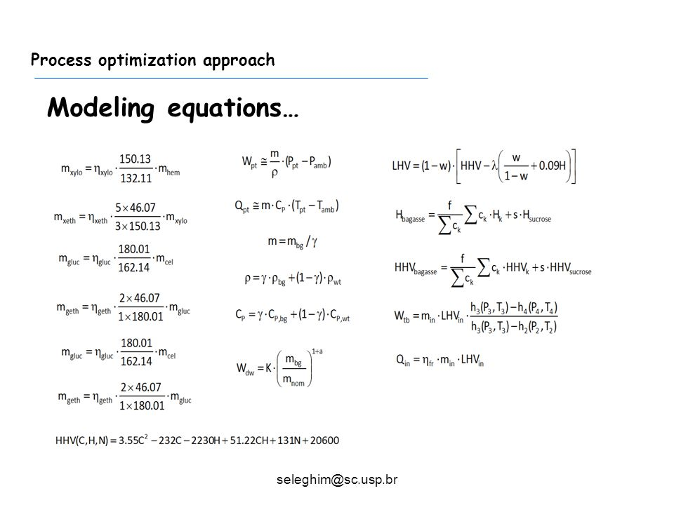 Process optimization approach Modeling equations… seleghim@sc.usp.br