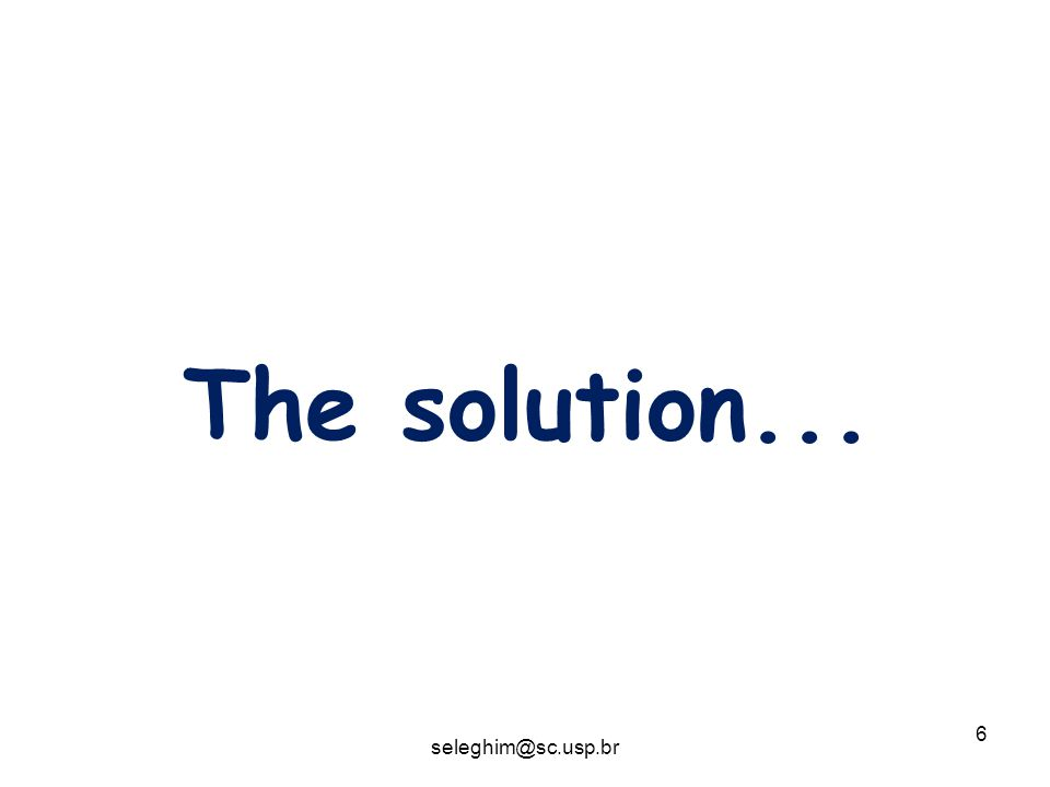6 The solution... seleghim@sc.usp.br