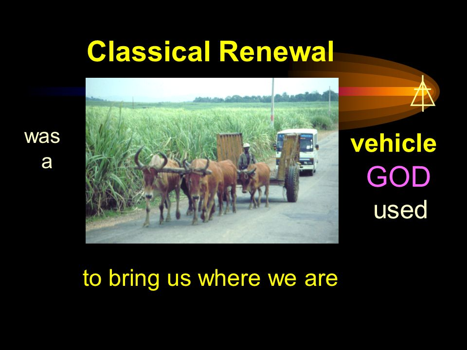 Classical Renewal was a vehicle GOD used to bring us where we are