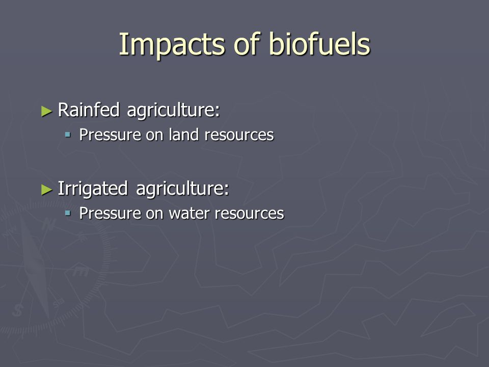 Conclusions ► World water system already under heavy stress due to agriculture and other uses ► Agriculture main water user (70%) ► Future water demand for agriculture in the rise ► Climate change likely to result in increased demand for irrigated water ► Bioenergy likely to add to pressure on water:  depending on type of crop  depending on farming system: rainfed/irrigated  depending on region ► China, India, already facing serious water constraints ► Keep an eye on sugarcane