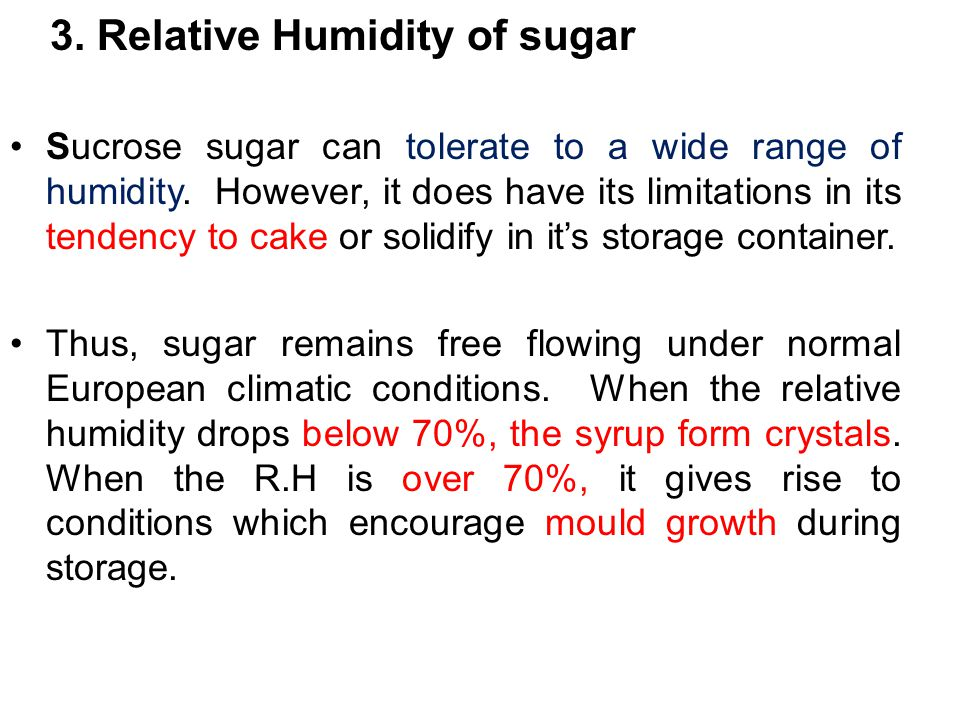 3. Relative Humidity of sugar Sucrose sugar can tolerate to a wide range of humidity.