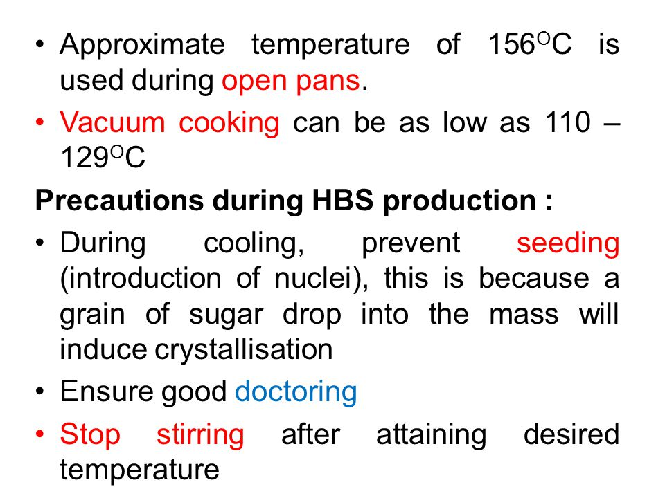 Approximate temperature of 156 O C is used during open pans.