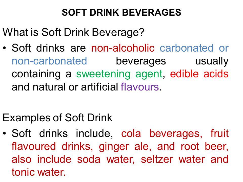 SOFT DRINK BEVERAGES What is Soft Drink Beverage.