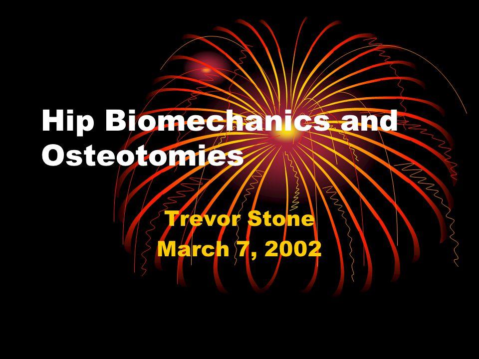 Hip Biomechanics and Osteotomies Trevor Stone March 7, 2002