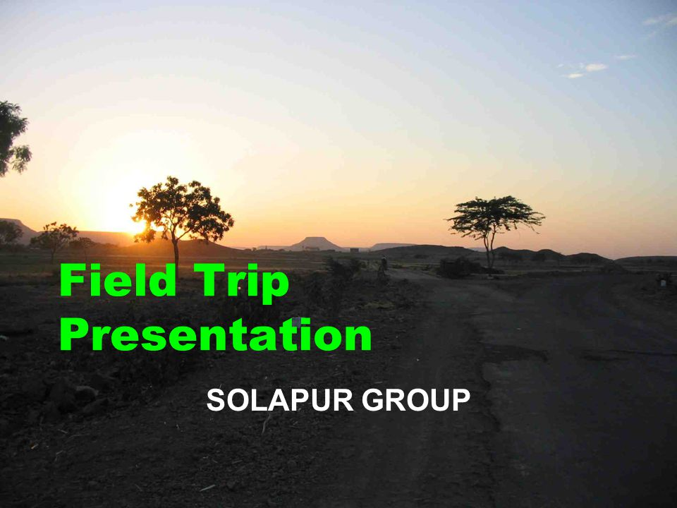 Field Trip Presentation SOLAPUR GROUP