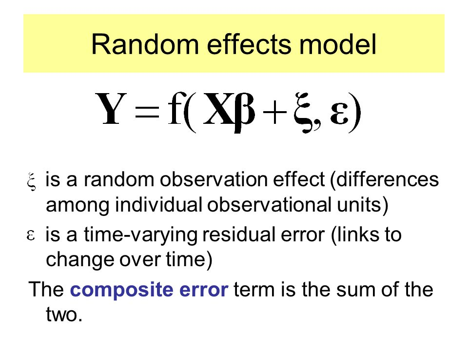 Random effects model is a random observation effect (differences among individual observational units) is a time-varying residual error (links to change over time) The composite error term is the sum of the two.