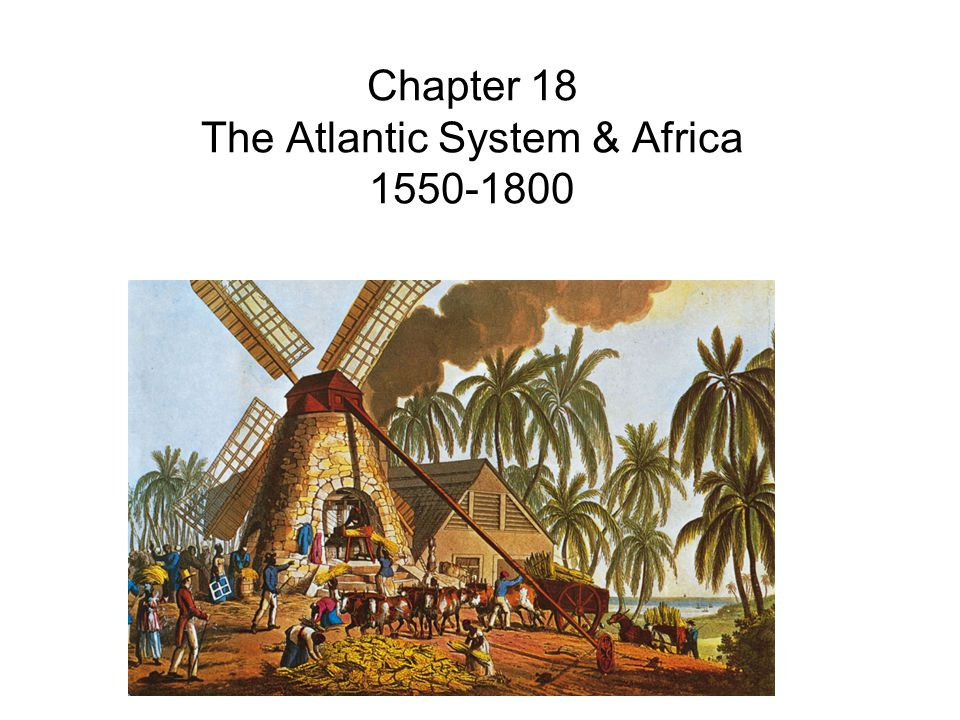 Chapter 18 The Atlantic System & Africa 1550-1800