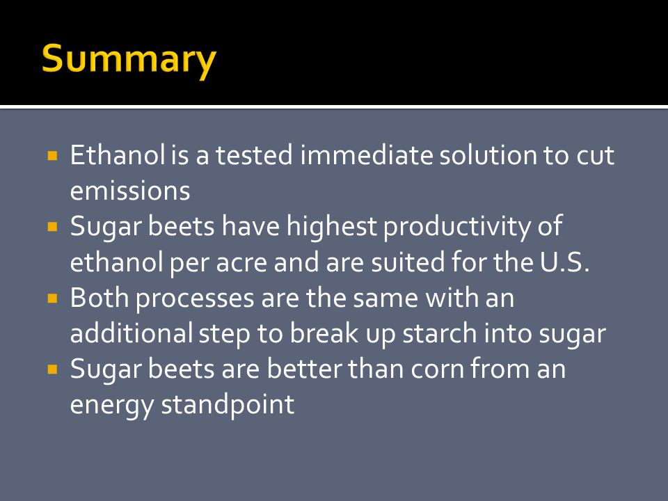  Ethanol is a tested immediate solution to cut emissions  Sugar beets have highest productivity of ethanol per acre and are suited for the U.S.