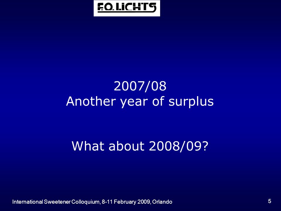 International Sweetener Colloquium, 8-11 February 2009, Orlando 5 2007/08 Another year of surplus What about 2008/09