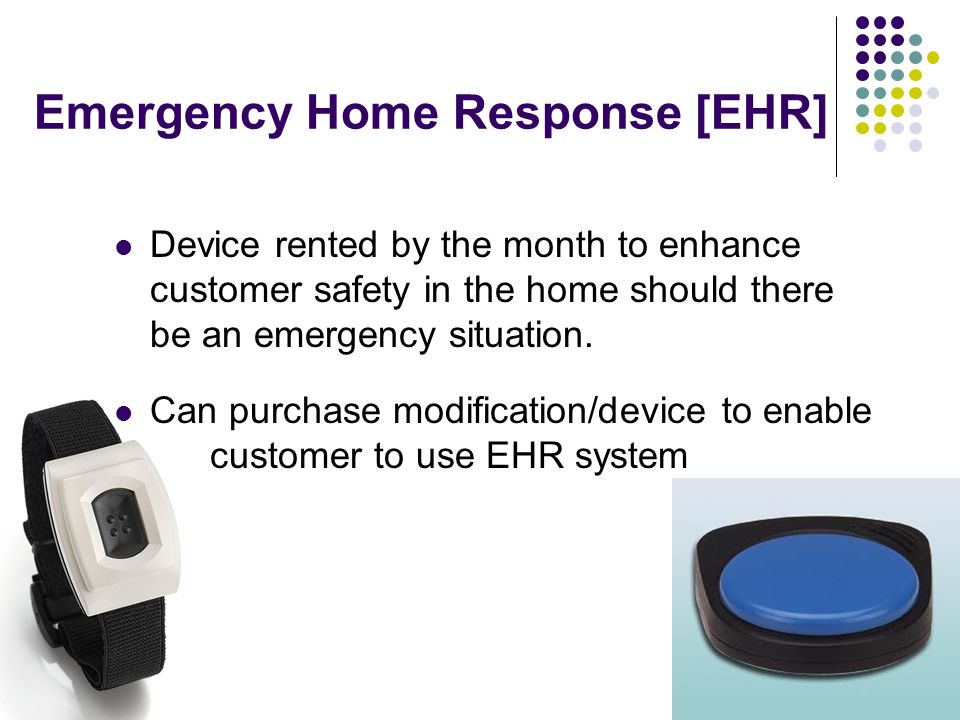 Emergency Home Response [EHR] Device rented by the month to enhance customer safety in the home should there be an emergency situation. Can purchase m