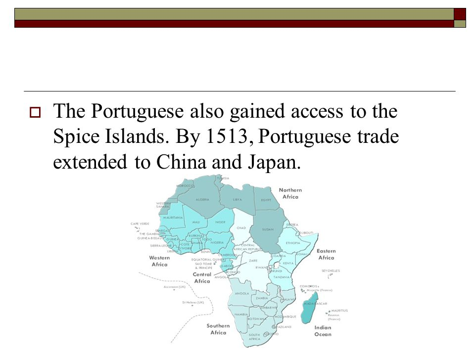  The Portuguese also gained access to the Spice Islands. By 1513, Portuguese trade extended to China and Japan.