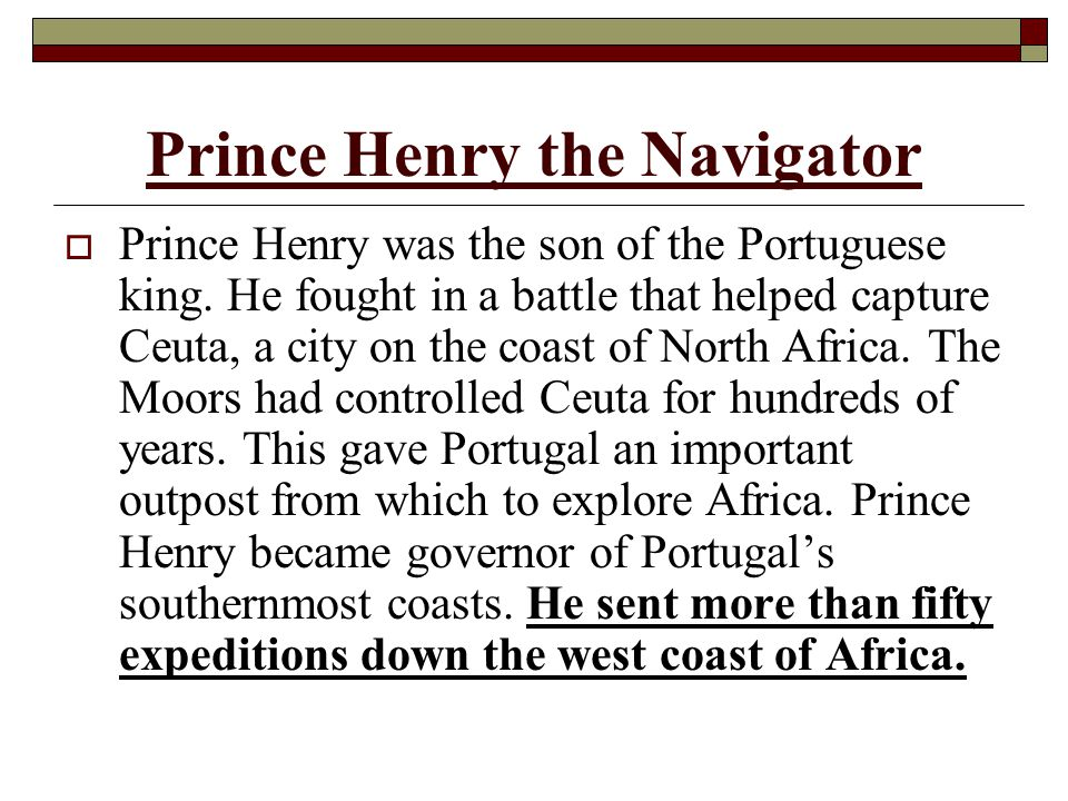 Prince Henry the Navigator  Prince Henry was the son of the Portuguese king.