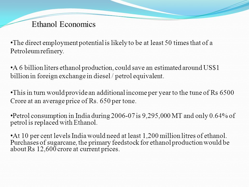 Ethanol Economics The direct employment potential is likely to be at least 50 times that of a Petroleum refinery. A 6 billion liters ethanol productio