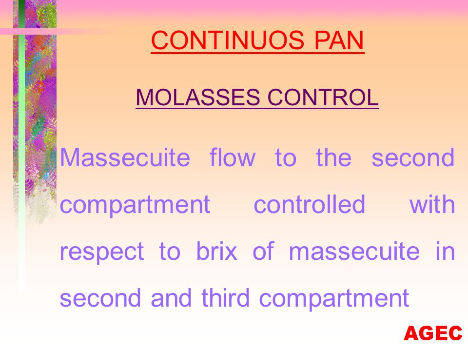 CONTINUOS PAN LEVEL CONTROL Massecuite outlet is controlled with respect to massecuite level in the last compartment
