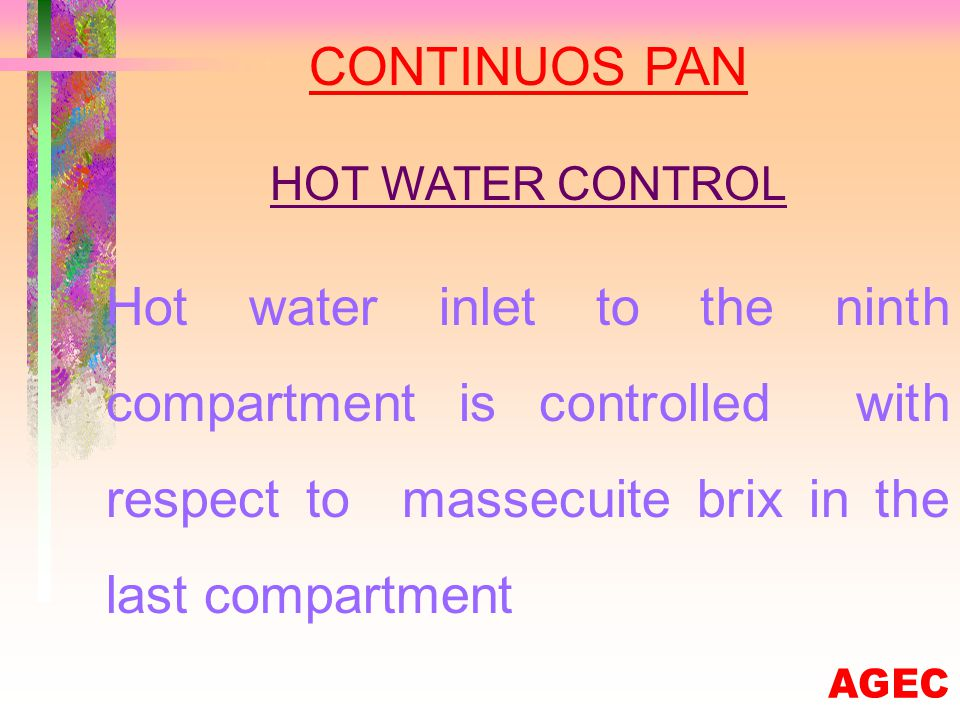 CONTINUOS PAN MOLASSES CONTROL Massecuite flow to the second compartment controlled with respect to brix of massecuite in second and third compartment