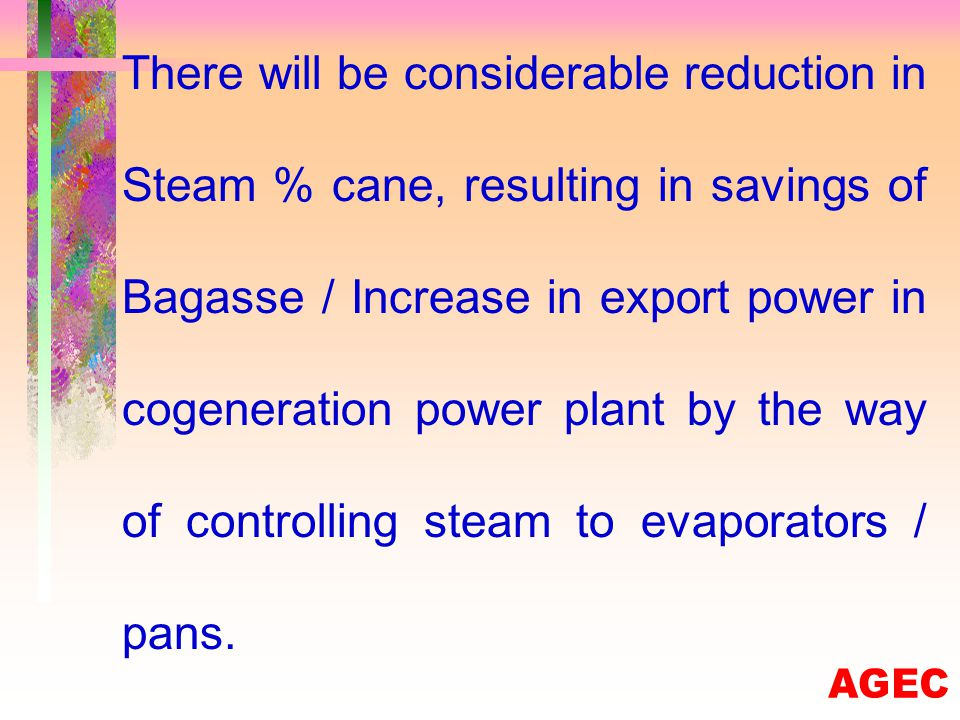 THERE ARE MANY BENEFITS WHICH CAN BE QUALIFIED AFTER AUTOMATION OF SUGAR PLANT. REASONS